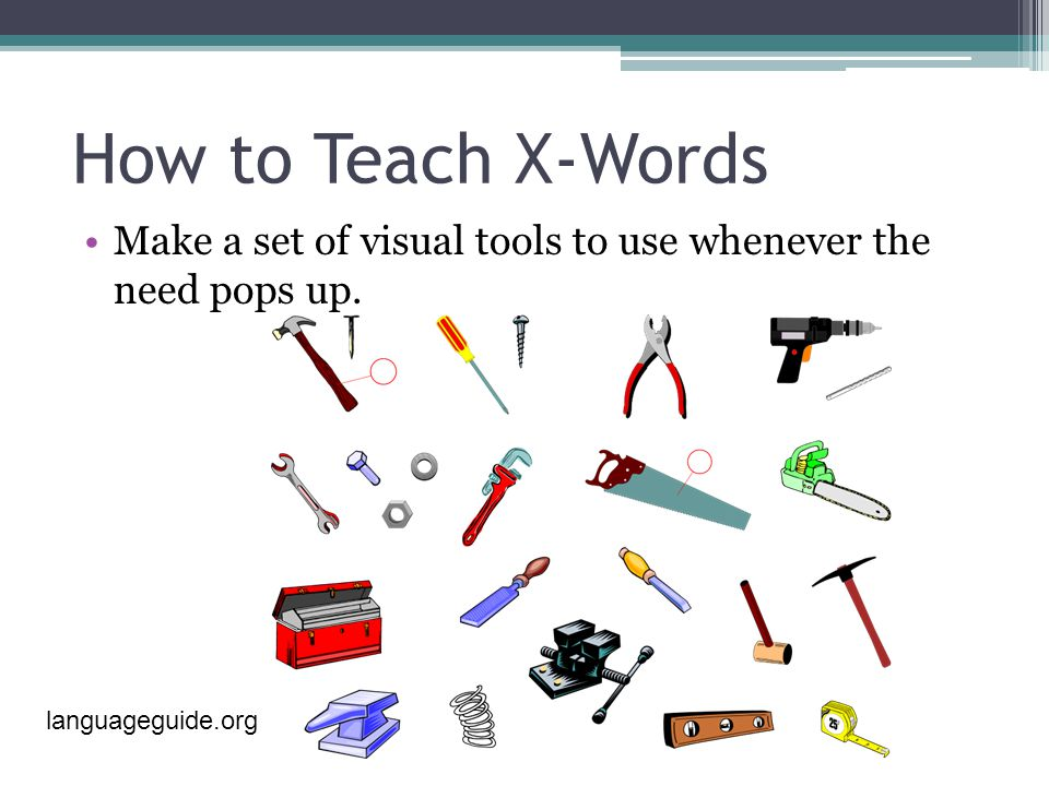 How to Teach X-Words Make a set of visual tools to use whenever the need pops up. languageguide.org