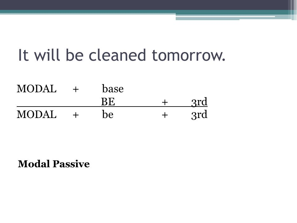 It will be cleaned tomorrow. MODAL+base BE+3rd MODAL+be+3rd Modal Passive