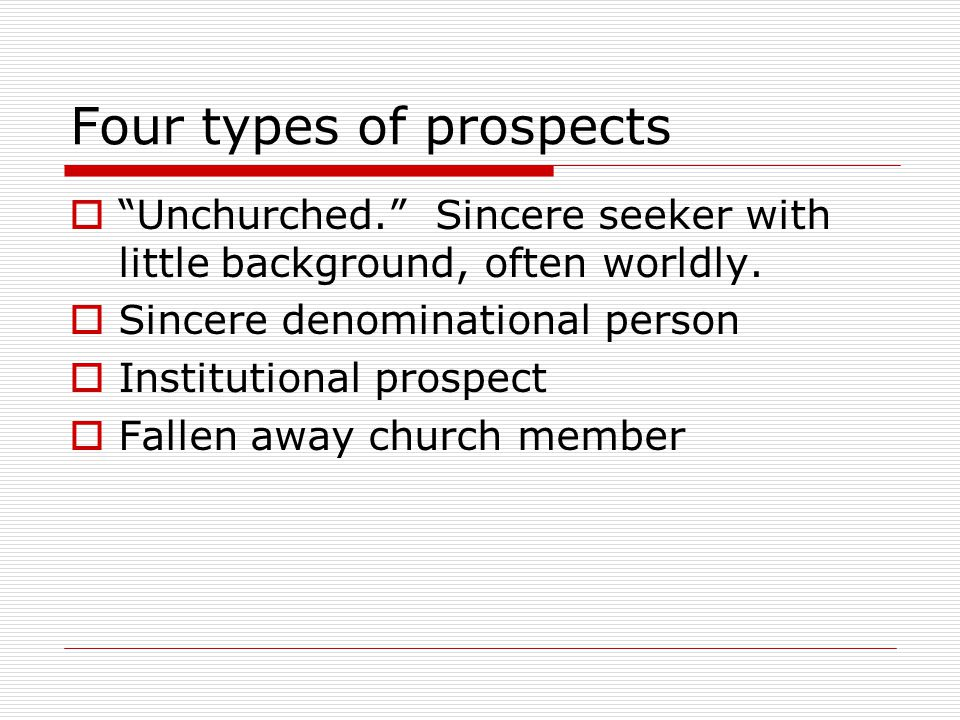 Four types of prospects  Unchurched. Sincere seeker with little background, often worldly.