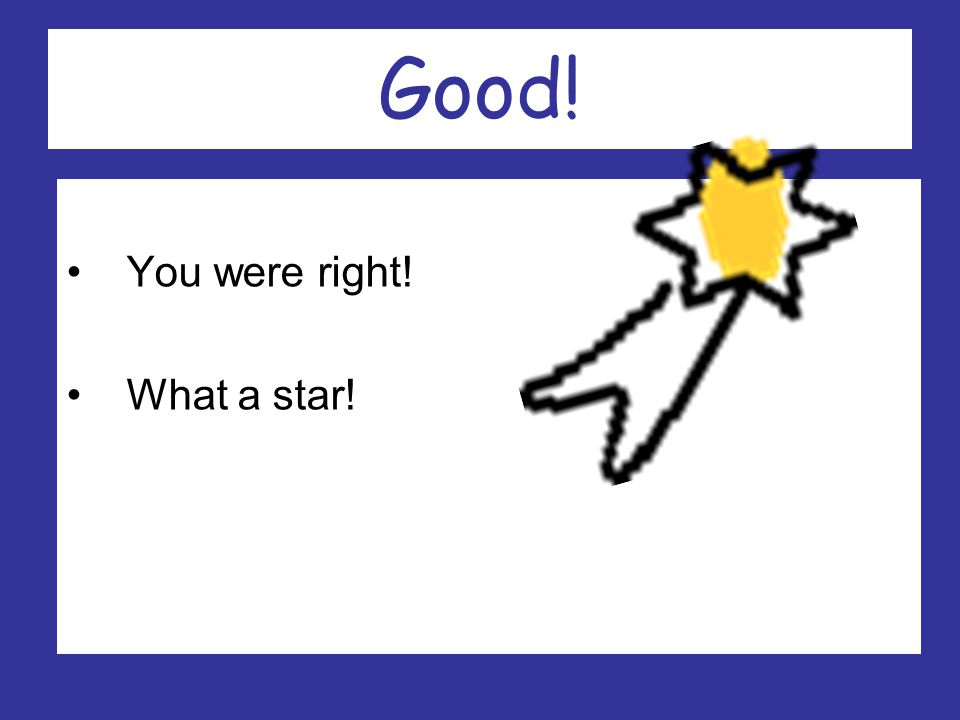 Great! You were right! What a star! Click here for the next question!