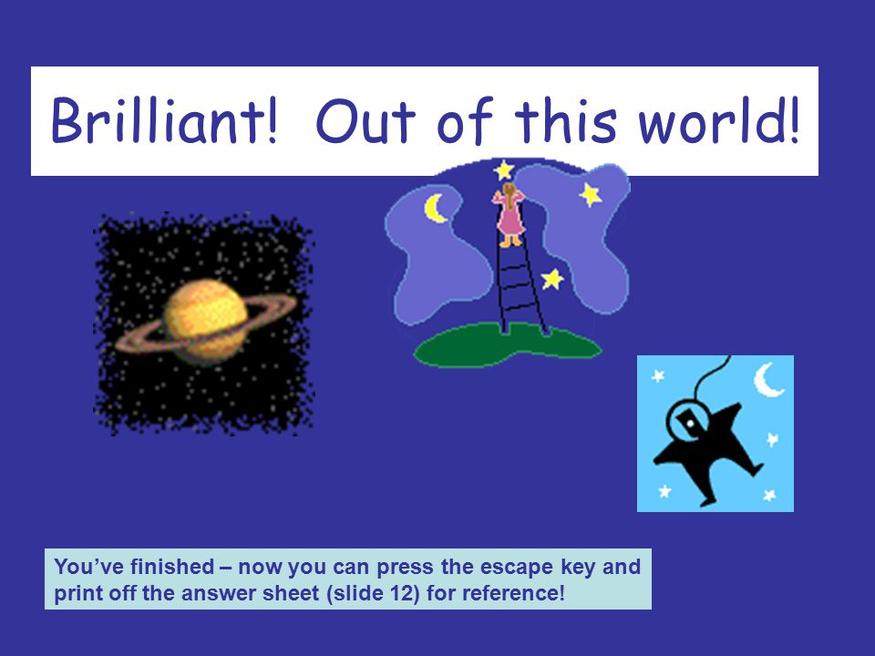 Brilliant! Out of this world! Click here for the next question!