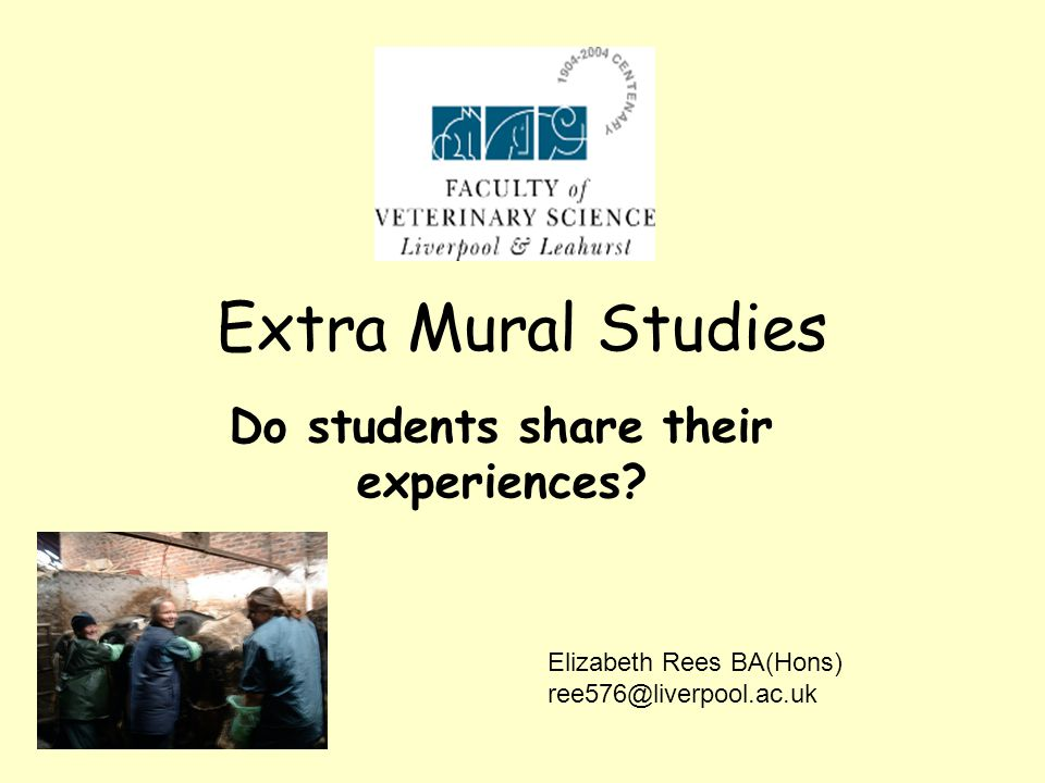 Extra Mural Studies Do students share their experiences.
