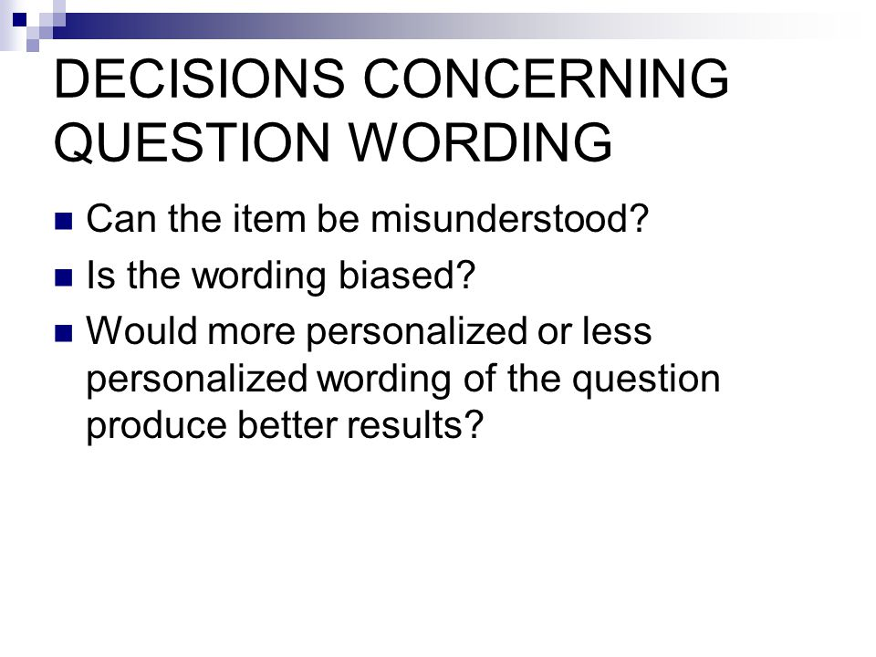 DECISIONS CONCERNING QUESTION WORDING Can the item be misunderstood.