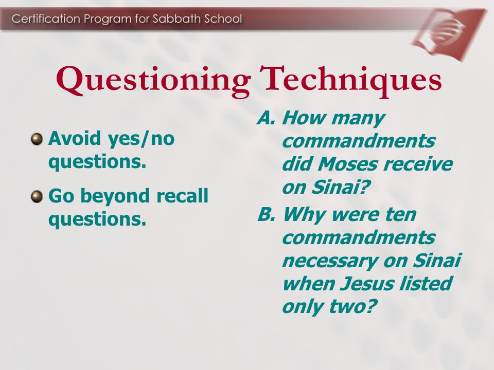 Avoid yes/no questions. A. How many commandments did Moses receive on Sinai.