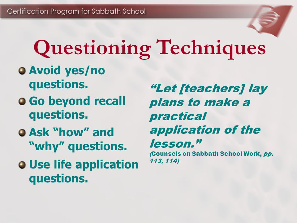 Let [teachers] lay plans to make a practical application of the lesson. (Counsels on Sabbath School Work, pp.