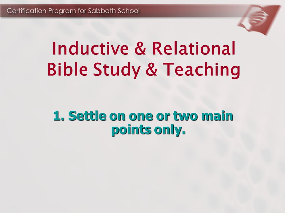 1. Settle on one or two main points only. Inductive & Relational Bible Study & Teaching