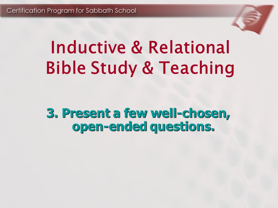 3. Present a few well-chosen, open-ended questions. Inductive & Relational Bible Study & Teaching