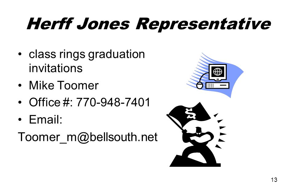 13 Herff Jones Representative class rings graduation invitations Mike Toomer Office #: 770-948-7401 Email: Toomer_m@bellsouth.net