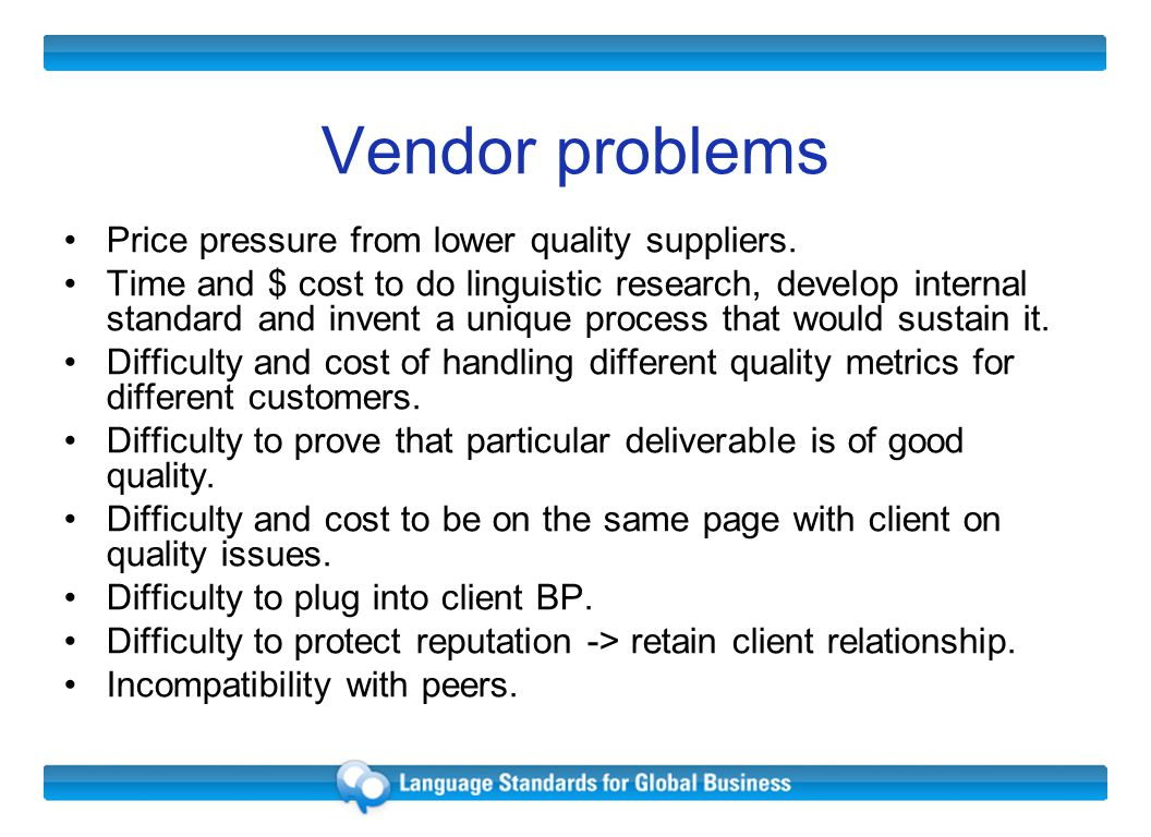 Vendor problems Price pressure from lower quality suppliers.