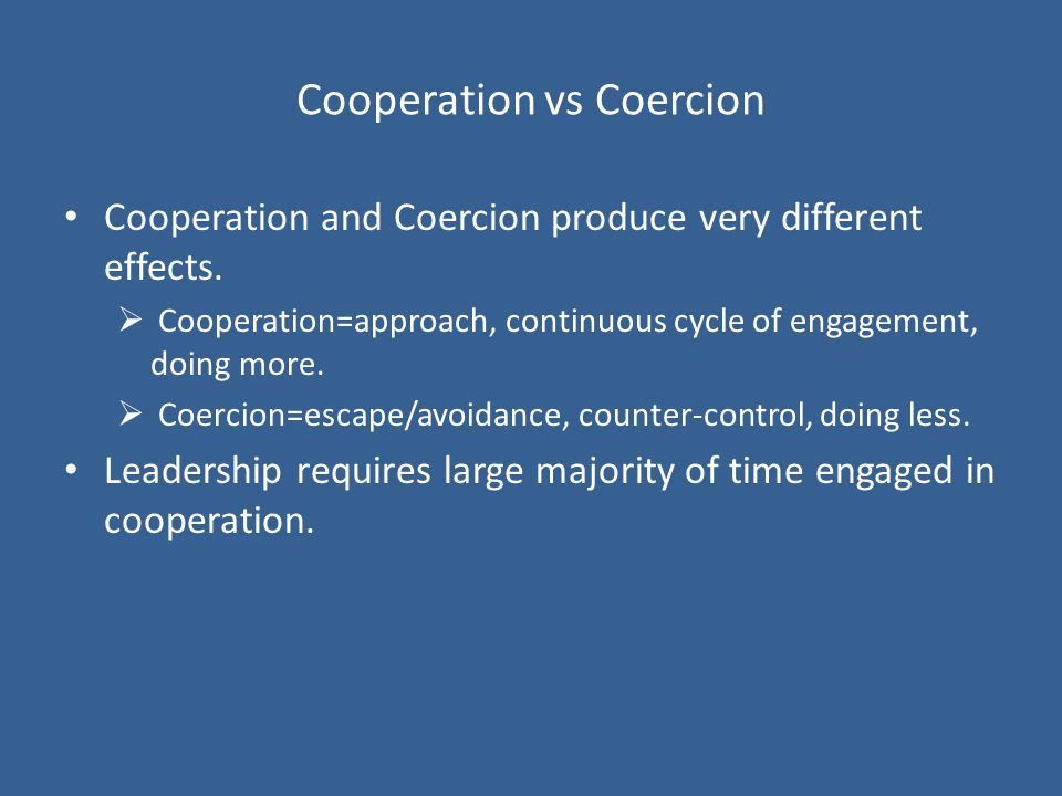 Cooperation vs Coercion Cooperation and Coercion produce very different effects.
