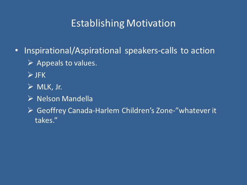 Establishing Motivation Inspirational/Aspirational speakers-calls to action  Appeals to values.