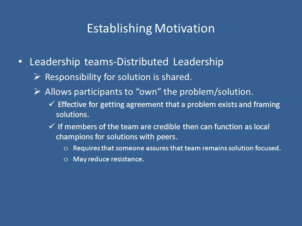 Establishing Motivation Leadership teams-Distributed Leadership  Responsibility for solution is shared.