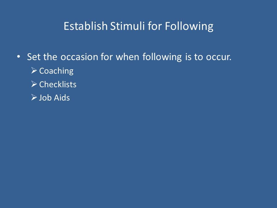 Establish Stimuli for Following Set the occasion for when following is to occur.