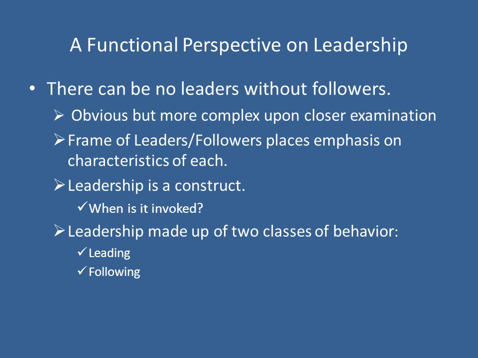A Functional Perspective on Leadership There can be no leaders without followers.