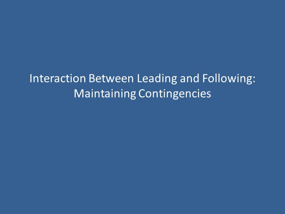 Interaction Between Leading and Following: Maintaining Contingencies