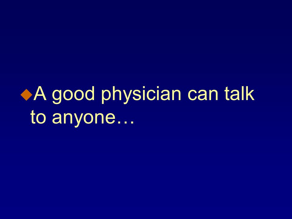 u A good physician can talk to anyone…