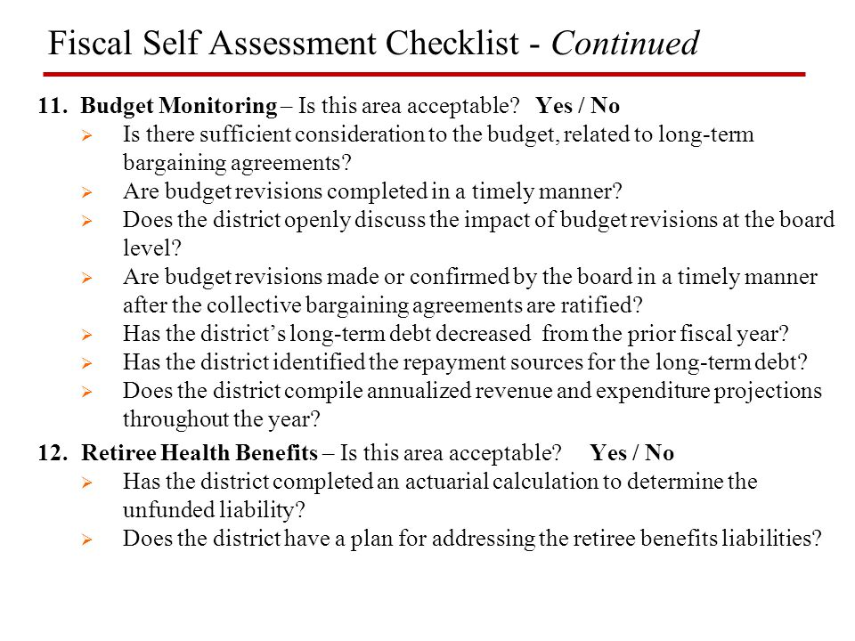Fiscal Self Assessment Checklist - Continued 11.Budget Monitoring – Is this area acceptable? Yes / No  Is there sufficient consideration to the budge