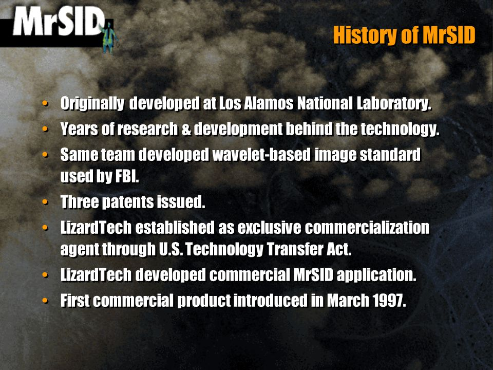 History of MrSID Originally developed at Los Alamos National Laboratory.