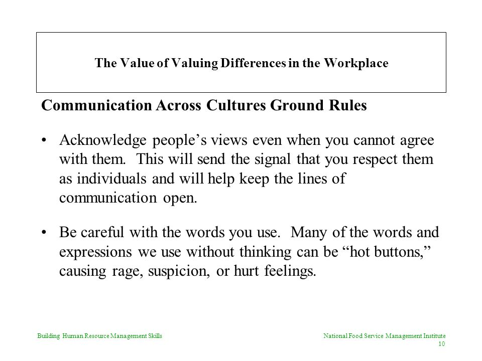 Building Human Resource Management Skills National Food Service Management Institute 10 The Value of Valuing Differences in the Workplace Communication Across Cultures Ground Rules Acknowledge people's views even when you cannot agree with them.