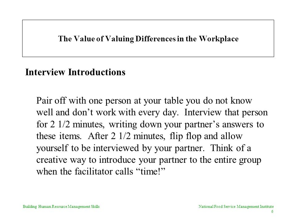 Building Human Resource Management Skills National Food Service Management Institute 6 The Value of Valuing Differences in the Workplace Interview Introductions Pair off with one person at your table you do not know well and don't work with every day.