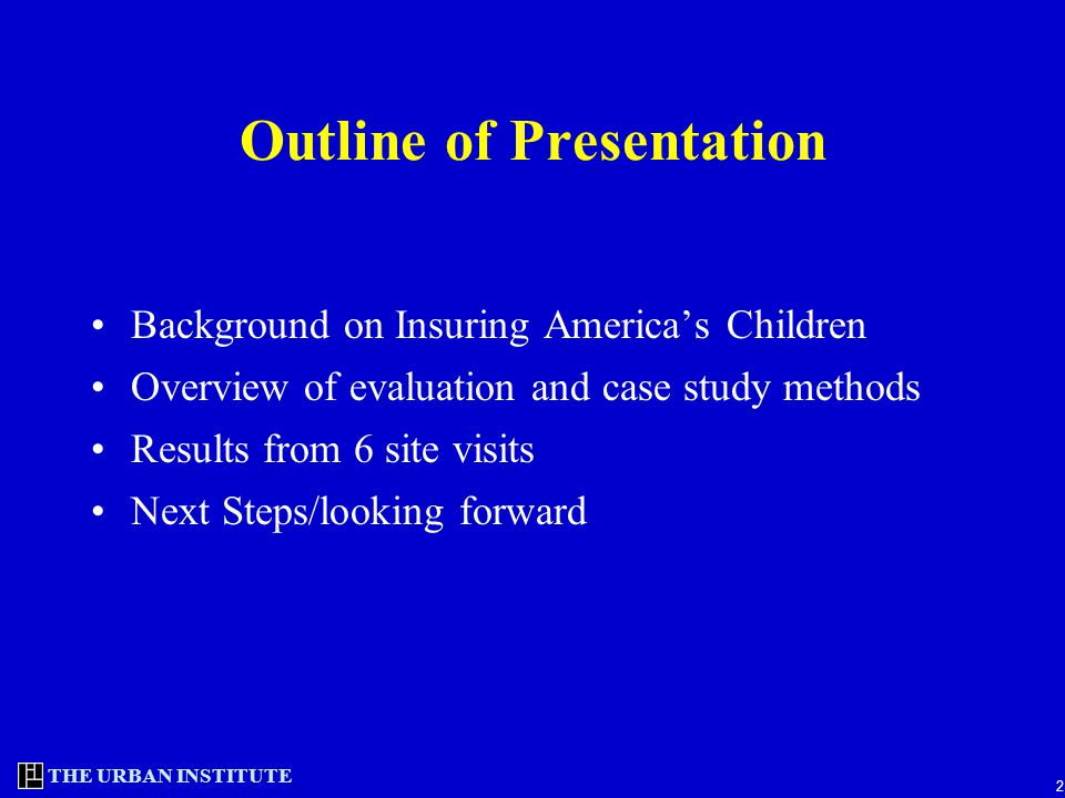 2 Outline of Presentation Background on Insuring America's Children Overview of evaluation and case study methods Results from 6 site visits Next Step