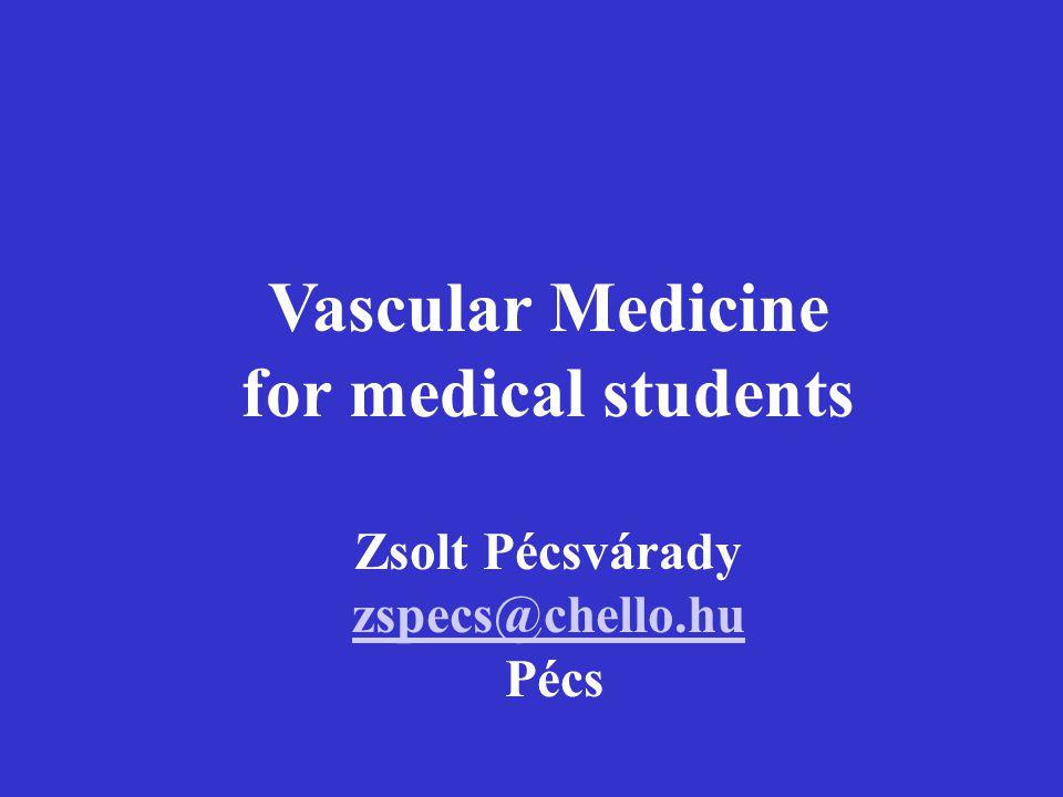 Vascular Medicine for medical students Zsolt Pécsvárady zspecs@chello.hu Pécs