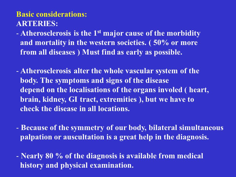 Basic considerations: ARTERIES: - Atherosclerosis is the 1 st major cause of the morbidity and mortality in the western societies. ( 50% or more from