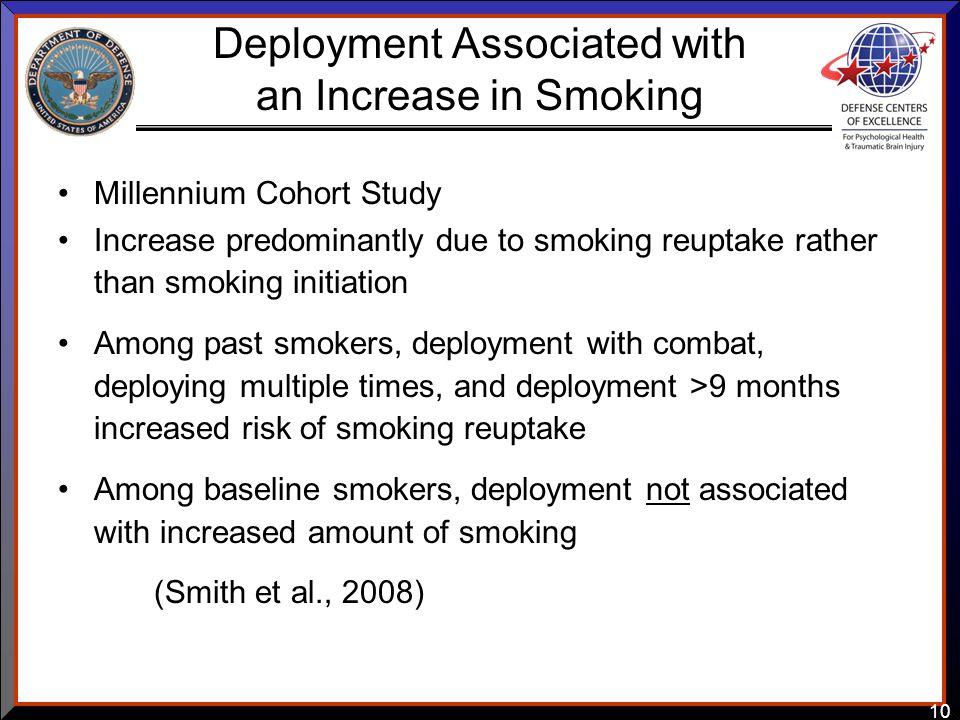 10 Deployment Associated with an Increase in Smoking Millennium Cohort Study Increase predominantly due to smoking reuptake rather than smoking initia