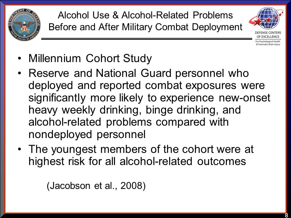 8 Alcohol Use & Alcohol-Related Problems Before and After Military Combat Deployment Millennium Cohort Study Reserve and National Guard personnel who