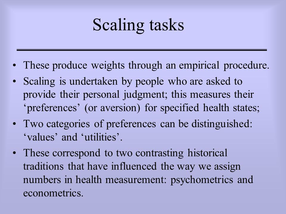 Scaling tasks These produce weights through an empirical procedure.
