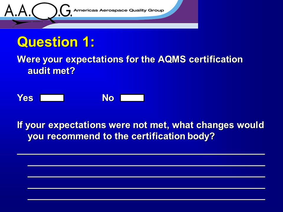 Were the certification body auditor(s): UnprofessionalProfessionalVery Professional Not knowledgeableKnowledgeableVery Knowledgeable UncooperativeCooperativeVery Cooperative Hasty/CarelessThoroughVery Thorough Question 2: Comments: _________________________________________________________________ ______________________________________________________________________________________________________________________________________________________