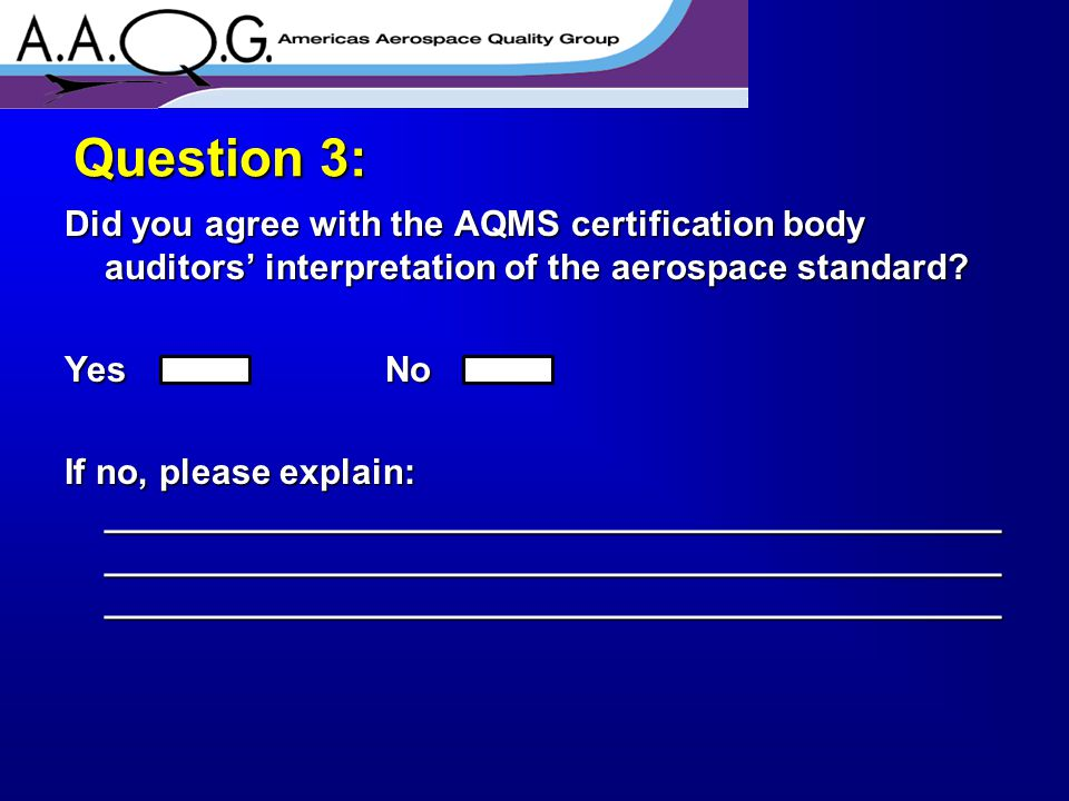 Did you agree with the AQMS certification body auditors' interpretation of the aerospace standard? Yes No If no, please explain: _____________________