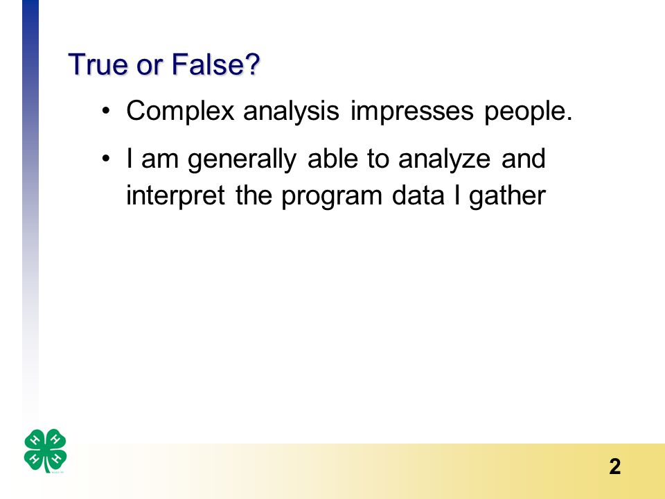 2 True or False. Complex analysis impresses people.