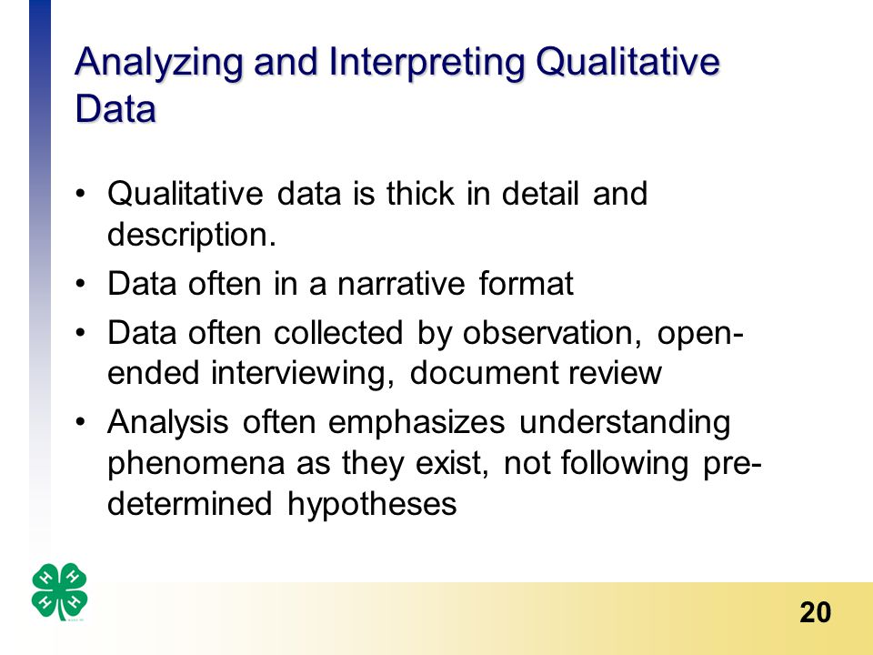 20 Analyzing and Interpreting Qualitative Data Qualitative data is thick in detail and description.
