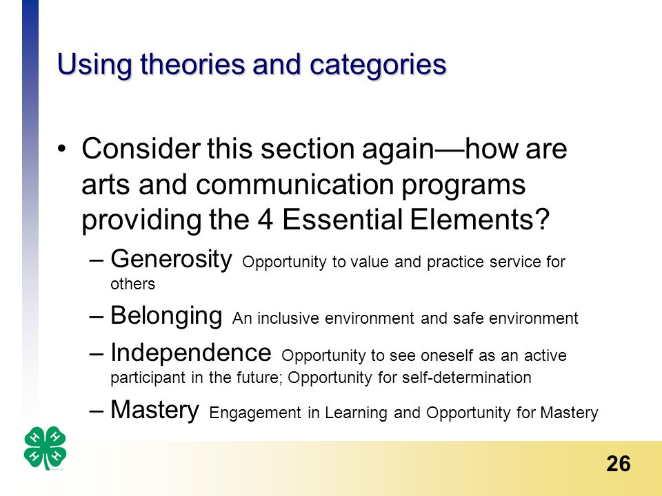 26 Using theories and categories Consider this section again—how are arts and communication programs providing the 4 Essential Elements.