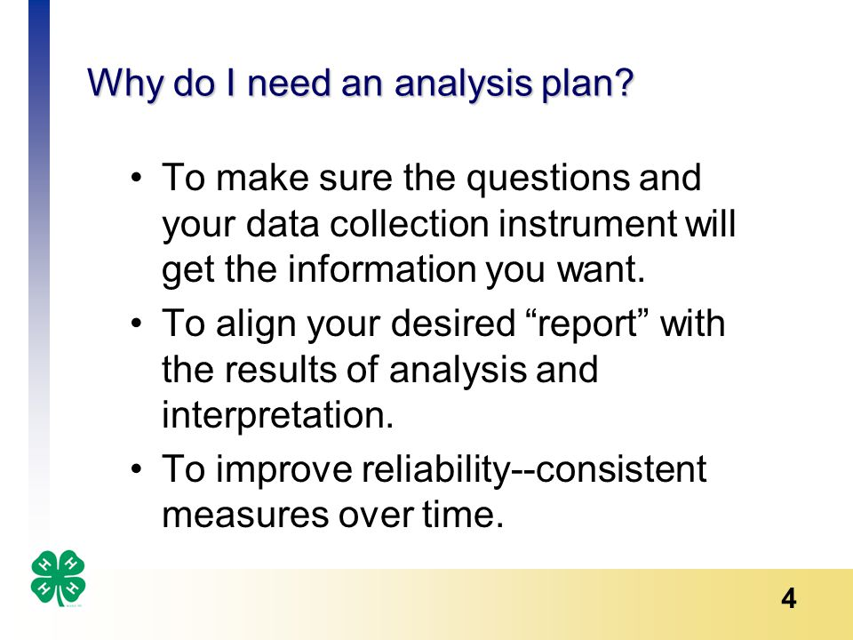 5 Key components of a data analysis plan Purpose of the evaluation Questions What you hope to learn from the question Analysis technique How data will be presented