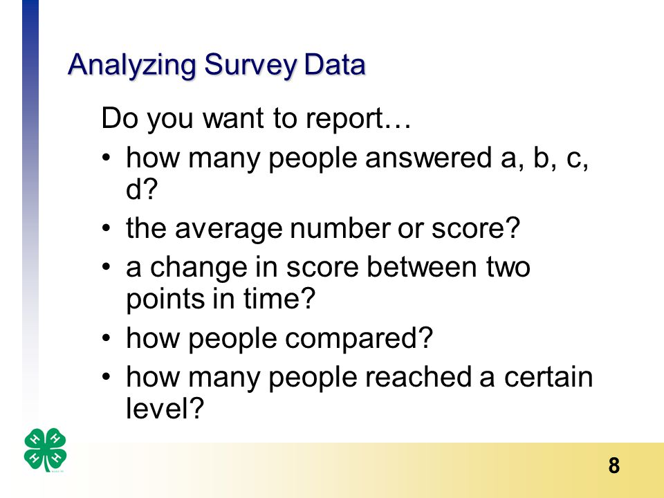 8 Analyzing Survey Data Do you want to report… how many people answered a, b, c, d.