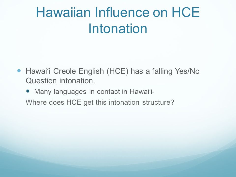Hawaiian Influence on Hawai ʻ i Creole English (HCE) Intonation Kelly Murphy University of Calgary SALSA XX Symposium University of Texas