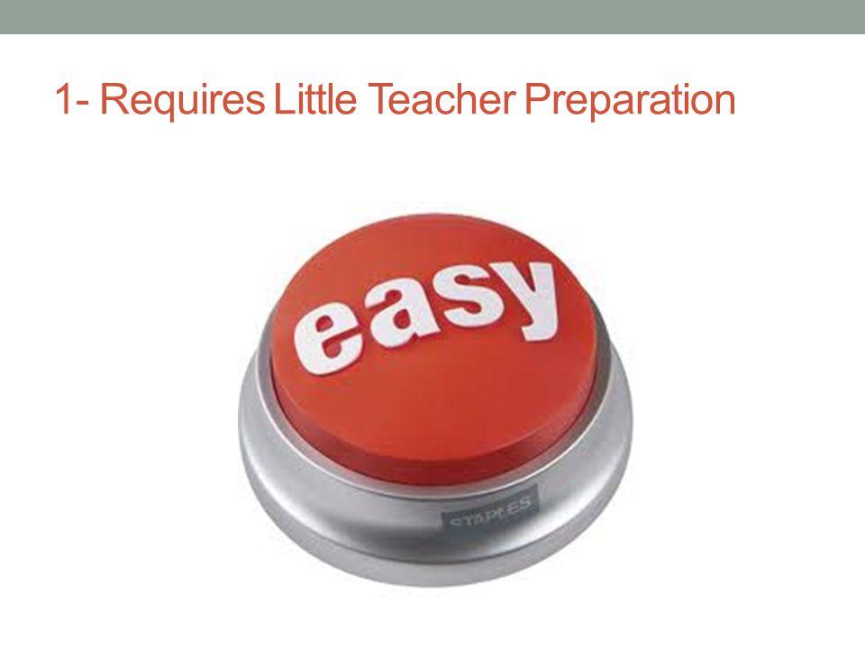 1- Requires Little Teacher Preparation