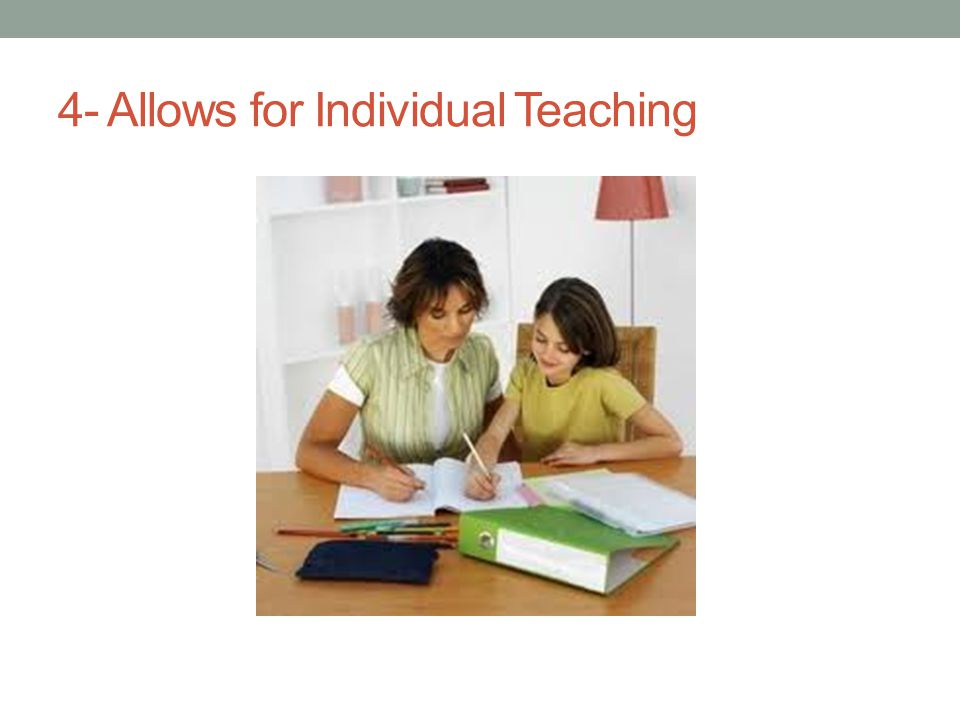 4- Allows for Individual Teaching
