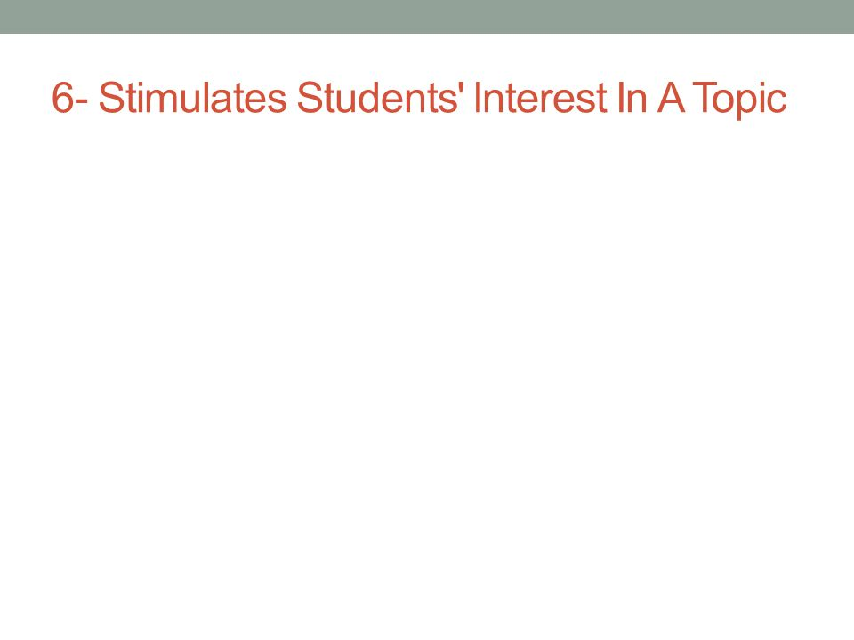 6- Stimulates Students Interest In A Topic