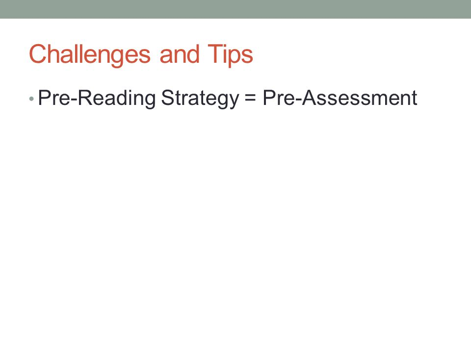 Challenges and Tips Pre-Reading Strategy = Pre-Assessment