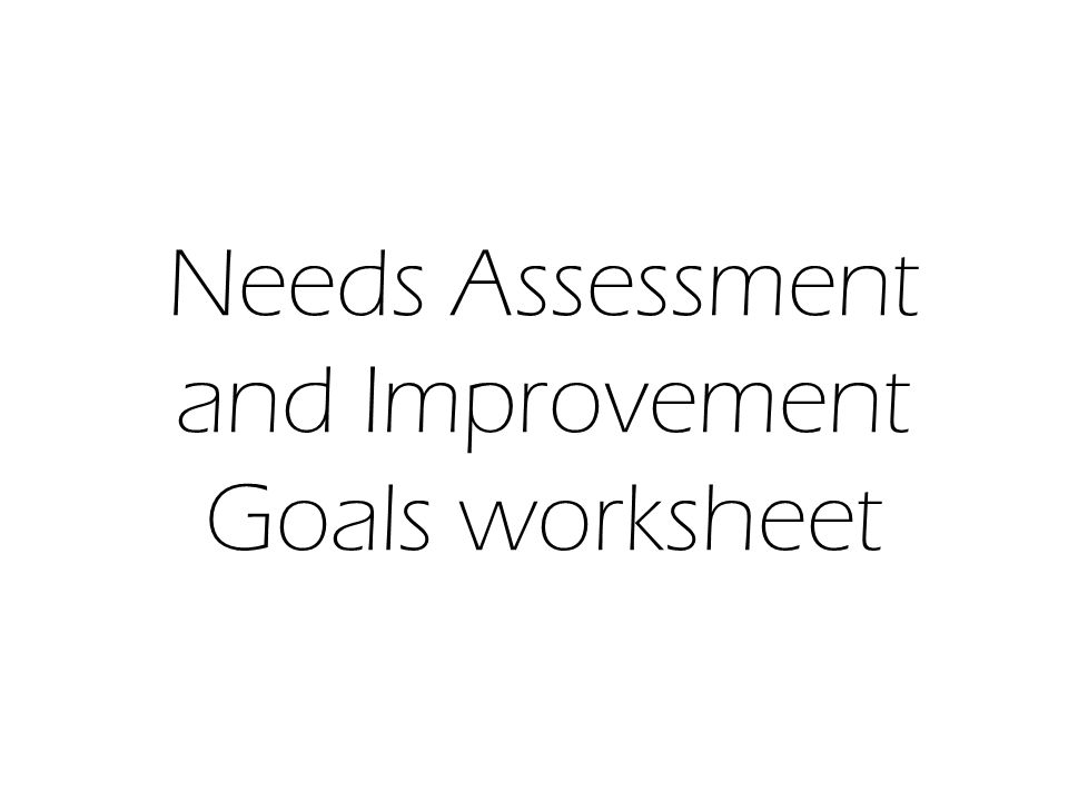 Needs Assessment and Improvement Goals worksheet