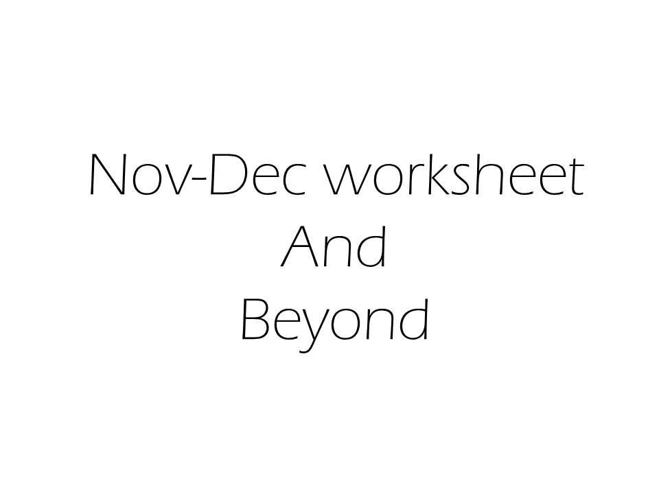 Nov-Dec worksheet And Beyond