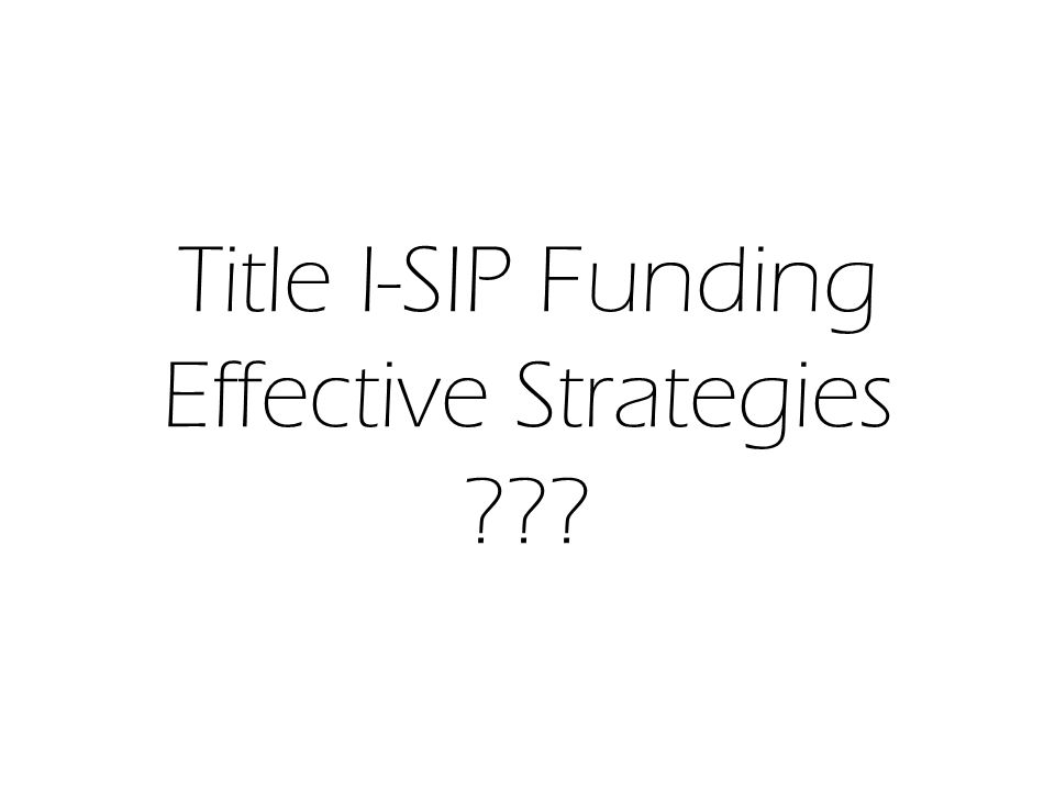Title I-SIP Funding Effective Strategies
