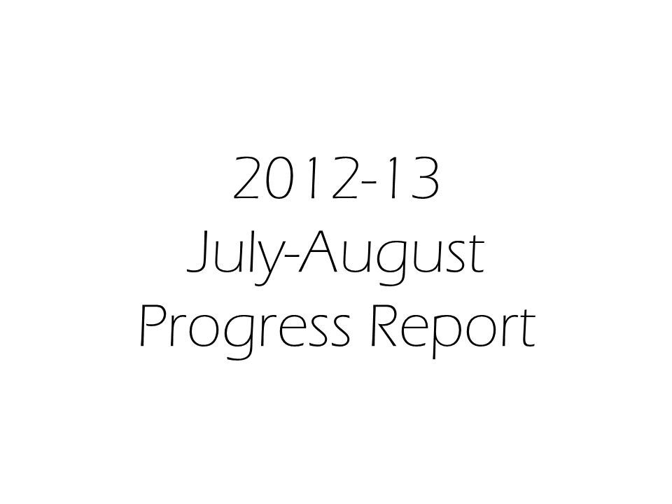 2012-13 July-August Progress Report