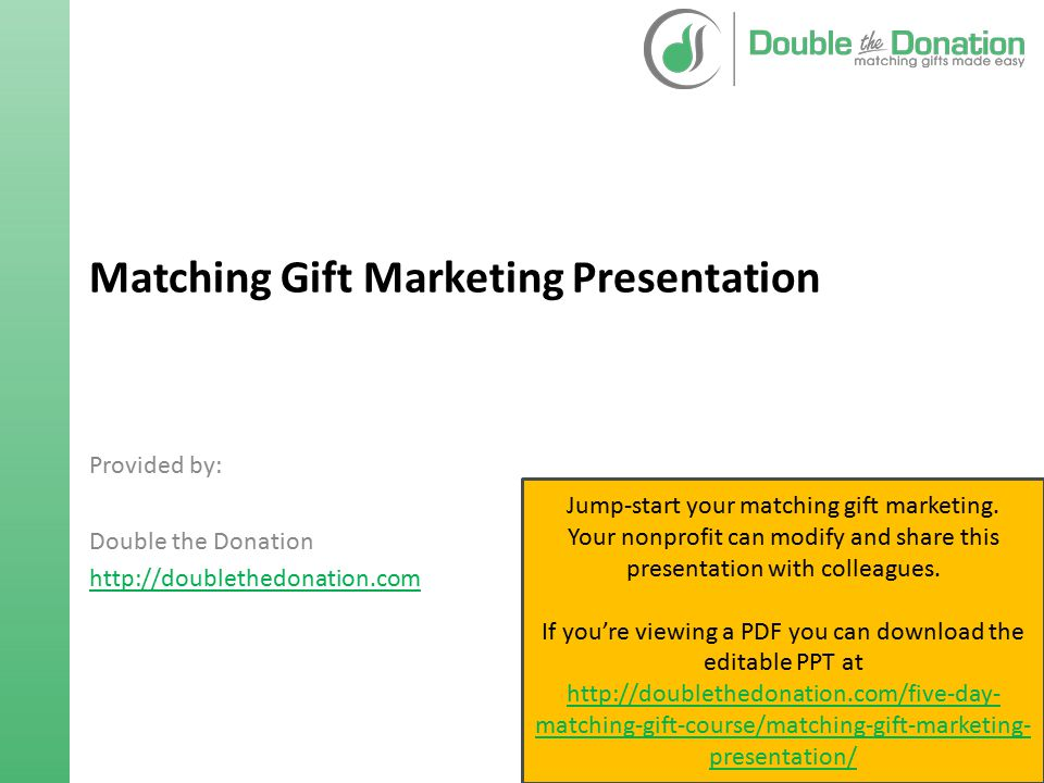 Matching Gift Marketing Presentation Provided by: Double the Donation http://doublethedonation.com Jump-start your matching gift marketing. Your nonpr