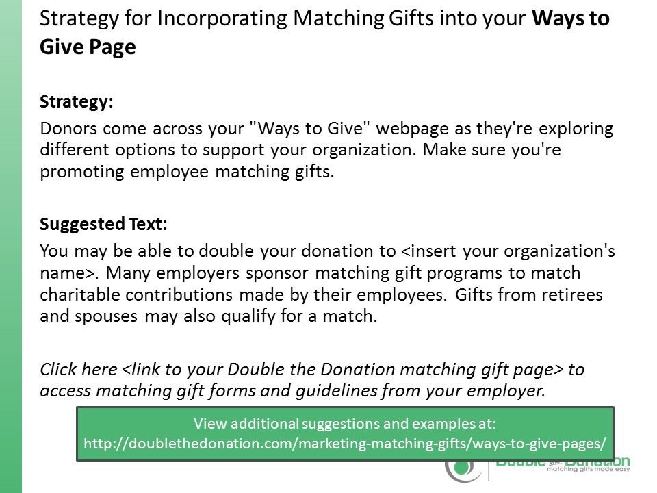 Strategy for Incorporating Matching Gifts into your Emails and Newsletters Strategy: Emails and newsletters provide a platform for more in depth appeals which show your organization is focused on maximizing fundraising from every source.
