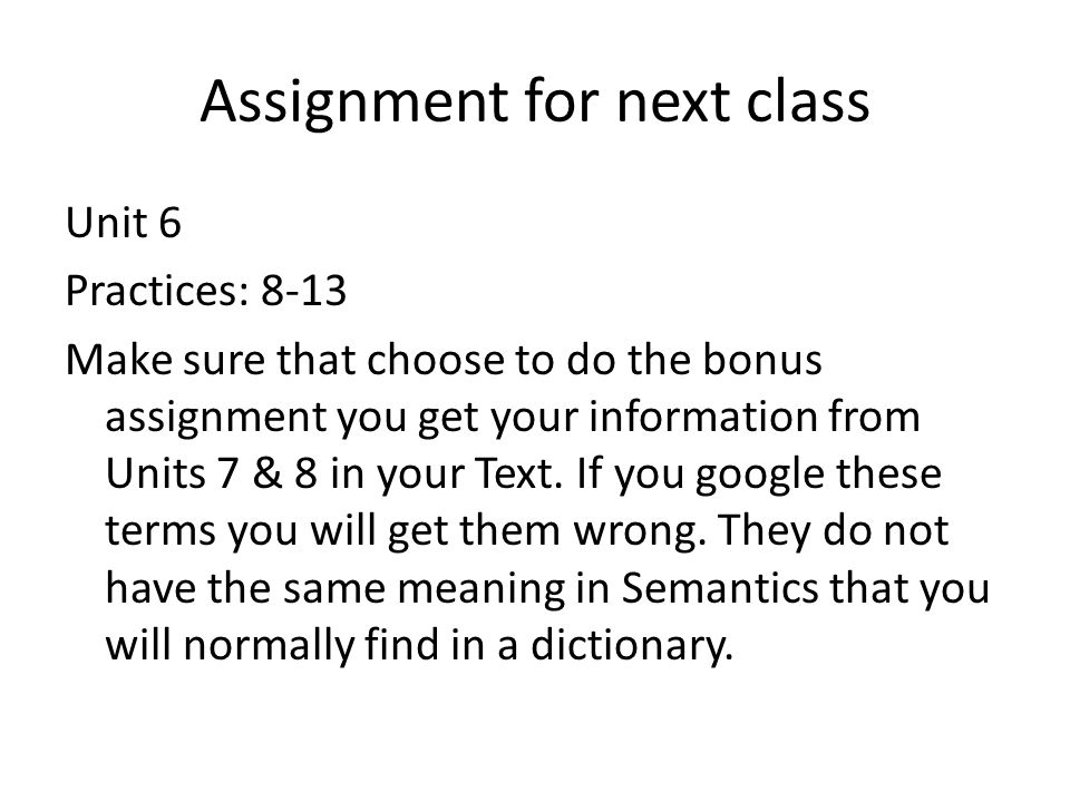 Assignment for next class Unit 6 Practices: 8-13 Make sure that choose to do the bonus assignment you get your information from Units 7 & 8 in your Text.