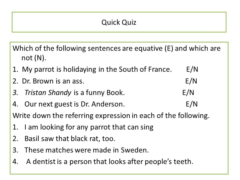 Quick Quiz Which of the following sentences are equative (E) and which are not (N).